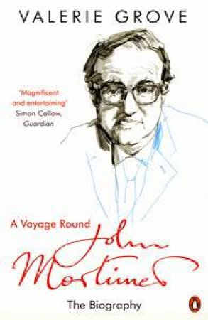 Voyage Round John Mortimer: The Biography by Valerie Grove
