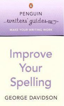 Penguin Writer's Guides: Improve Your Spelling by George Davidson