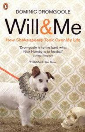 Will And Me: How Shakespeare Took Over My Life by Dominic Dromgoole