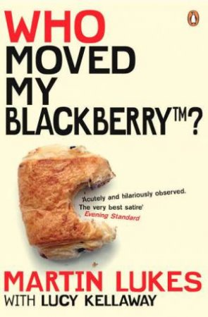 Martin Lukes: Who Moved My Blackberry? by Martin Lukes and Lucy Kellaway
