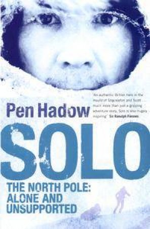 Solo: The North Pole Alone And Unsupported by Pen Hadown