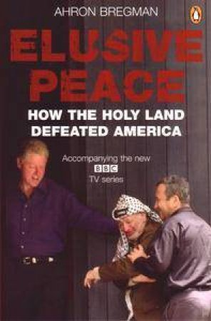 Elusive Peace: How The Holdy Land Defeated America by Ahron Bregman