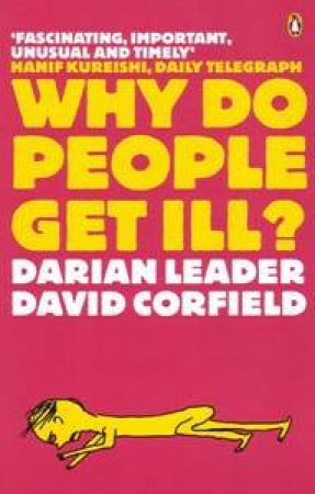 Why Do People Get Ill? Exploring The Mind-Body Connection by Darian Leader & David Corfield