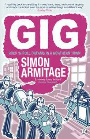 Gig: Rock 'N Roll Dreams in a Northern Town by Simon Armitage
