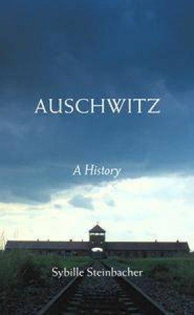 Auschwitz: A History by Sybille Steinbacher