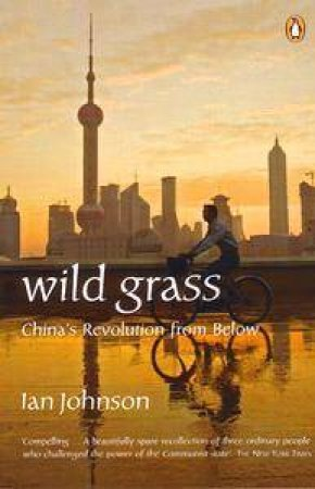 Wild Grass: China's Revolution From Below by Ian Johnson