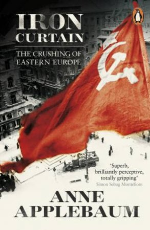 Iron Curtain: The Crushing of Eastern Europe 1944-56 by Anne Applebaum