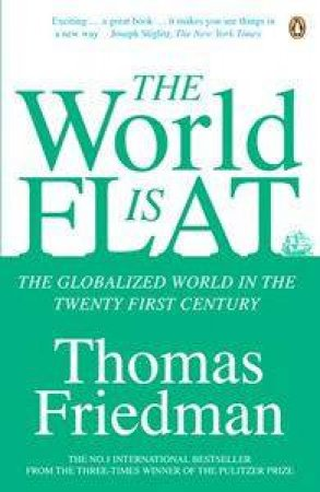 The World Is Flat: The Globalized World In The Twenty First Century by Thomas Friedman