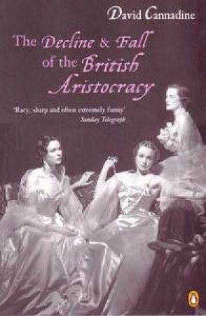 The Decline & Fall Of The British Aristocracy by David Cannandine