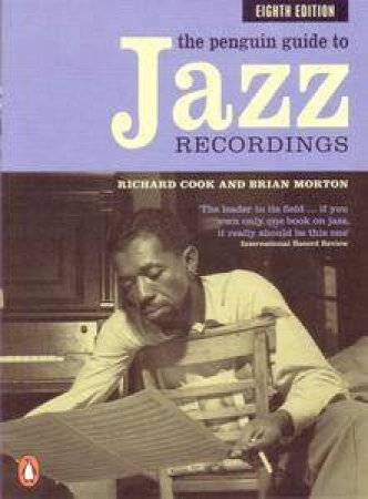 The Penguin Guide To Jazz Recordings by Richard Cook & Brian Morton