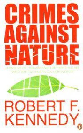 Crimes Against Nature by Robert F Kennedy