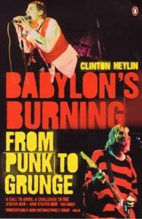 Babylon's Burning: From Punk To Grunge by Clinton Heylin