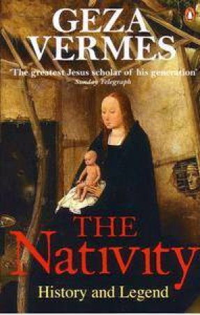 The Nativity: History And Legend by Geza Vermes