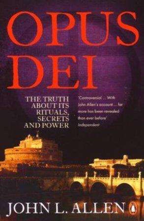 Opus Dei: Secrets & Power Inside the Catholic Church by John L Allen