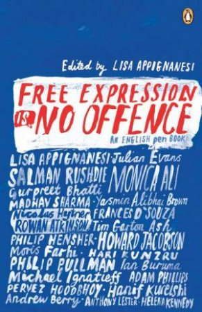 Free Expression Is No Offence: An English Pen Book by Lisa Appignanesi