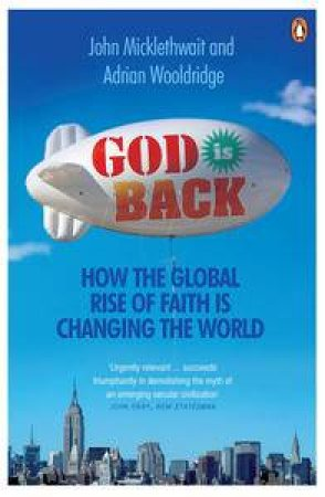 God is Back: How the Global Rise of Faith is Changing the World by John Micklethwait & Adrian Wooldridge