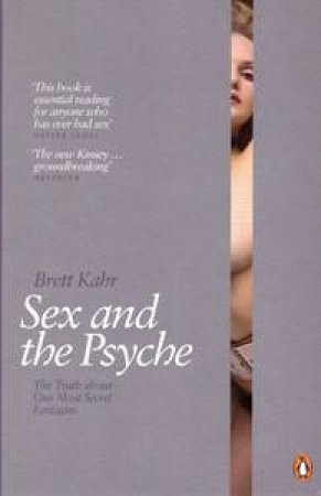Sex And The Psyche: The Truth About Our Most Secret Fantasies by Brett Kahr
