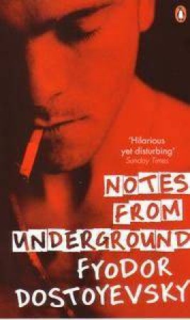 Notes From The Underground by Fyodor Dostoyevsky