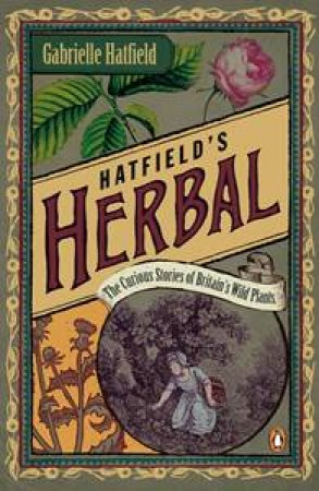 Hatfield's Herbal: The Curious Stories of Britain's Wild Places by Gabrielle Hatfield