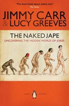 The Naked Jape: Uncovering The Hidden World Of Jokes by Jimmy Carr & Lucy Greeves