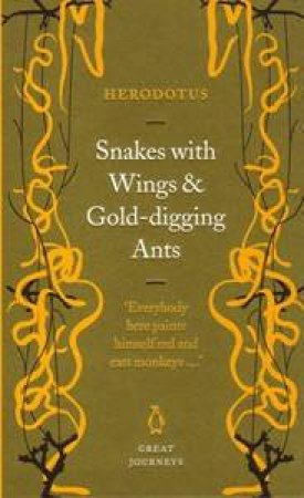 Great Journeys: Snakes With Wings And Gold-Digging Ants by Herodotus