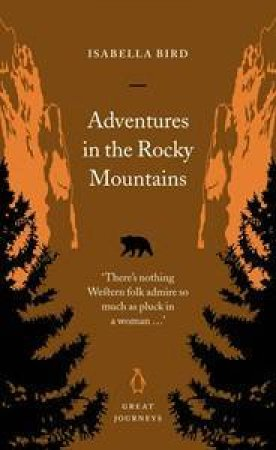 Great Journeys: Adventures In The Rocky Mountains by Isabella Bird