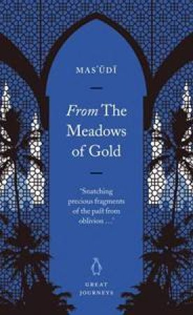 Great Journeys: From The Meadows Of Gold by Mas'udi
