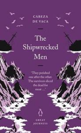 Great Journeys: The Shipwrecked Men by Cabeza De Vaca