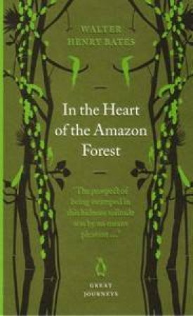 Great Journeys: In The Heart Of The Amazon Forest by Walter Henry Bates