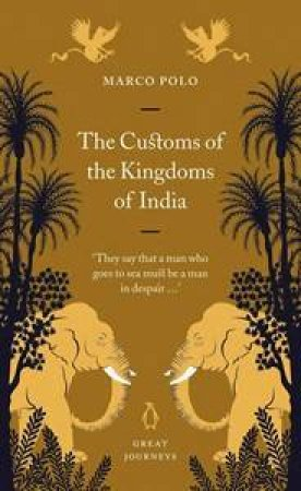 Great Journeys: The Customs Of The Kingdom Of India by Marco Polo