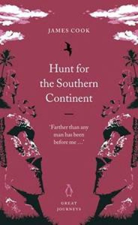 Great Journeys: The Hunt For The Southern Continent by James Cook