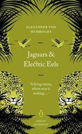 Great Journeys: Jaguars And Electric Eels by Alexander von Humboldt
