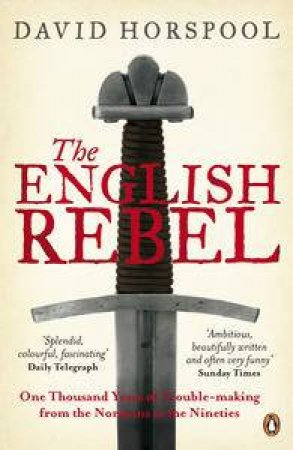 The English Rebel: One Thousand Years of Trouble-Making from the Normans to the Nineties by David Horspool