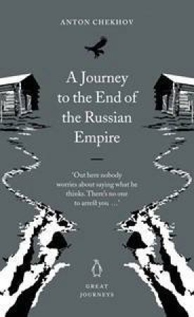 Great Journeys: A Journey To the End Of The Russian Empire by Anton Chekhov