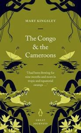 Great Journeys: Congo And The Cameroons by Mary Kingsley