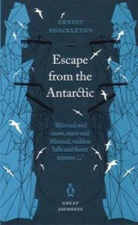 Great Journeys: Escape From Antarctica by Ernest Shakelton
