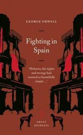 Great Journeys: Fighting In Spain by George Orwell