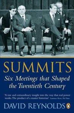 Summits: Six Meetings that Shaped the Twentieth Century by David Reynolds