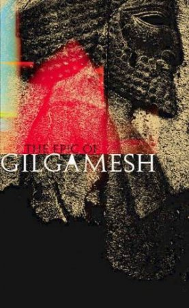 The Epic Of Gilgamesh by Gilgamesh
