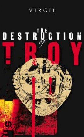 The Destruction Of Troy by Virgil