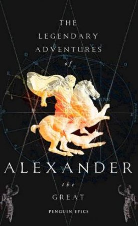 The Legendary Adventures Of Alexander The Great by Group Australia Penguin