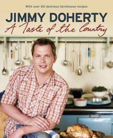 A Taste Of The Country by Jimmy Doherty