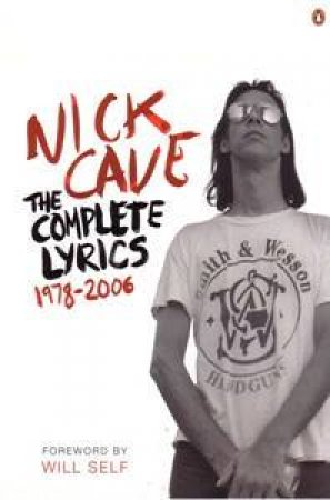 The Complete Lyrics: 1978-2006 by Nick Cave
