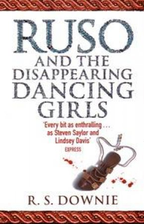 Ruso and the Disappearing Dancing Girls by R S Downie