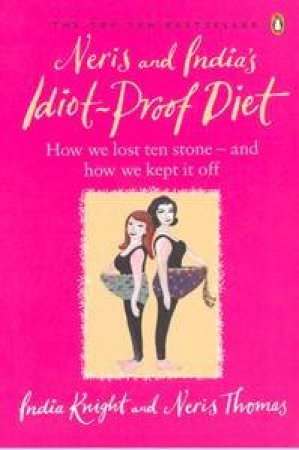 Neris And India's Idiot-Proof Diet: From Pig To Twig by India Knight & Neris Thomas
