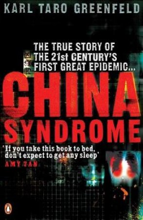 China Syndrome: The True Story Of The 21st Century's First Great Epidemic by Karl Taro Greenfield