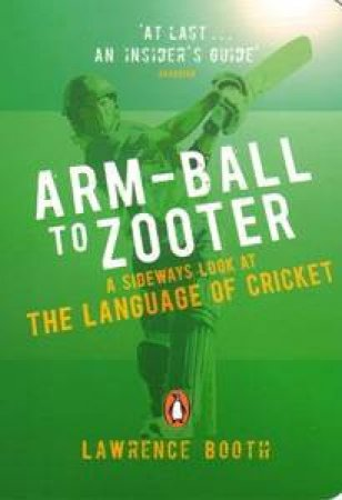 Arm-Ball To Zooter: A Sideways Look At The Language Of Cricket by Lawrence Booth