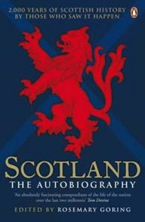 Scotland: The Autobiography: 2,000 Years of Scottish History by Those Who Saw It Happen by Rosemary Goring