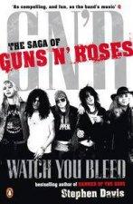 Watch You Bleed The Saga of Guns N Roses