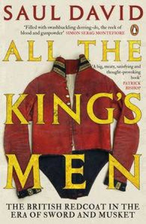 All The King's Men: The British Redcoat in the Era of Sword and Musket by Saul David